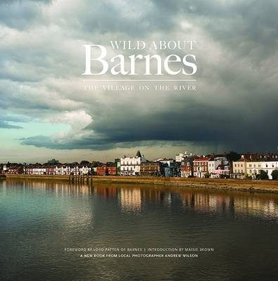 Wild About Barnes: The Village on the River (Hardback)