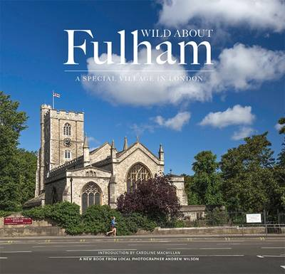 Wild About Fulham: A Special Village in London (Hardback)