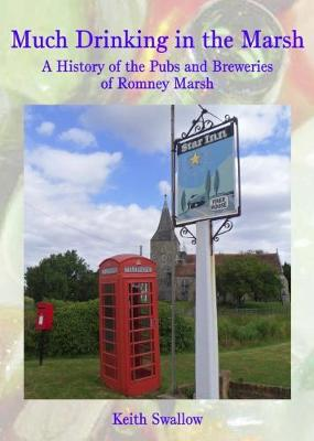 Much Drinking in the Marsh: A History of the Pubs and Breweries of Romney Marsh (Paperback)
