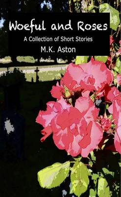 Woeful and Roses: A Collection of Short Stories (Paperback)