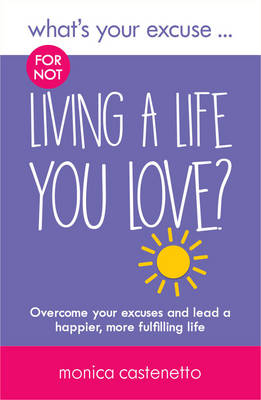 What's Your Excuse for not Living a Life You Love?: Overcome your excuses and lead a happier, more fulfilling life - What's Your Excuse? 3 (Paperback)