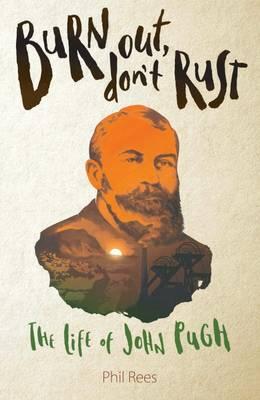 Burn Out, Don't Rust: The Life of John Pugh (Paperback)