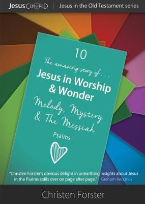 Jesus in Worship & Wonder: Melody, Mystery & The Messiah - Jesus in the Old Testament 10 (Paperback)