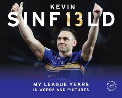 Kevin Sinfield: My League Years in Words and Pictures (Hardback)