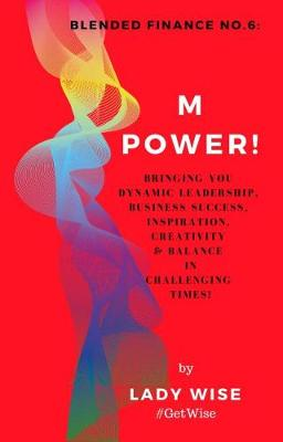M POWER! 2018: M POWER! Volume 6: BLENDED FINANCE 6 - BLENDED FINANCE (Paperback)