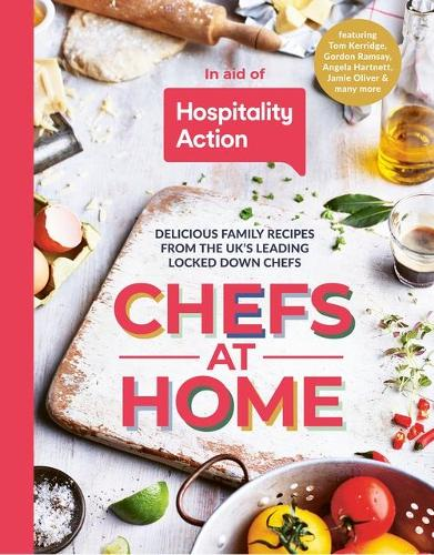 Chefs at Home: 54 chefs share their lockdown recipes in aid of Hospitality Action (Hardback)