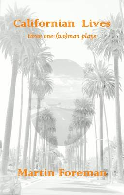 Californian Lives: Three One-(Wo)Man Plays - Arbery Drama 4 (Paperback)