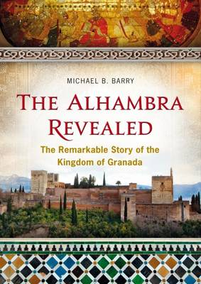 The The Alhambra Revealed: The Remarkable Story of the Kingdom of Granada (Paperback)