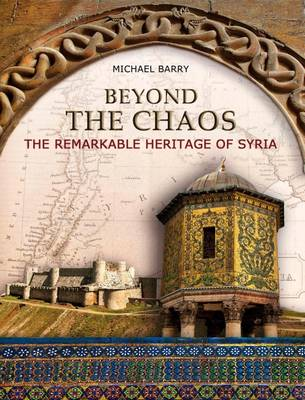 Beyond the Chaos: The Remarkable Heritage of Syria (Paperback)