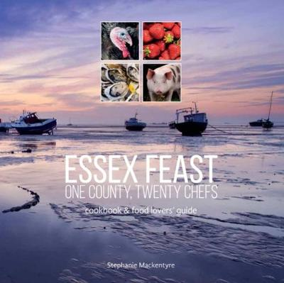 Essex Feast: One County, Twenty Chefs: Cookbook and Food Lovers' Guide (Paperback)