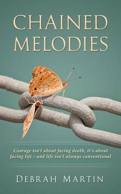 Chained Melodies: Courage isn't About Facing Death, it's About Facing Life - and Life isn't Always Conventional (Paperback)