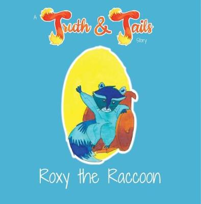 Roxy the Raccoon: A Truth & Tails Story (Paperback)