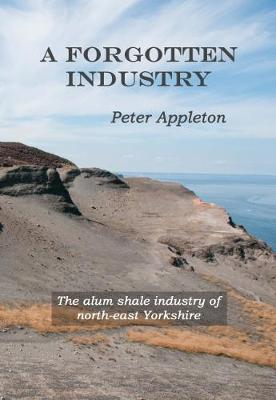 A Forgotten Industry: The alum shale industry of north-east Yorkshire (Paperback)