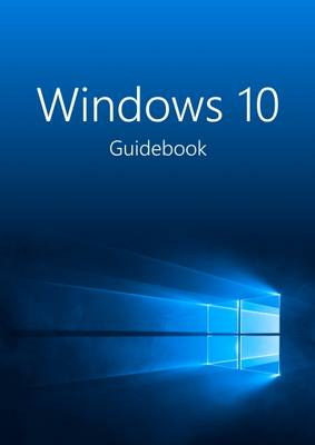 Windows 10 Guidebook 2015: A tour into the future of computing (Paperback)