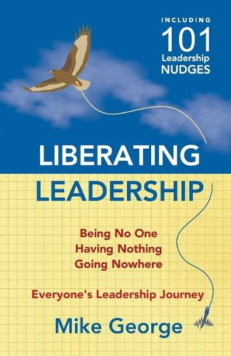 Liberating Leadership: Being No One - Having Nothing - Going Nowhere (Paperback)