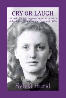 Cry or Laugh: Life in the UK Following Resettlement as a Survivor of the Children's Transport from Germany in 1939 Volume 2 - Laugh or Cry 2 (Hardback)