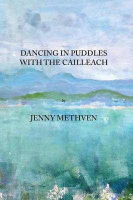 Dancing in Puddles with the Cailleach 2016 - Dancing in Puddles with the Cailleach (Paperback)
