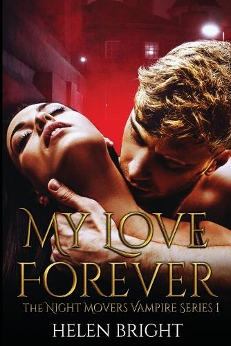 My Love Forever: The Night Movers Vampire Series Book One - Night Movers Vampire 1 (Paperback)