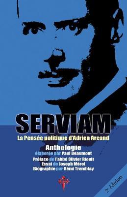 Serviam, La Pens e Politique d'Adrien Arcand (Paperback)