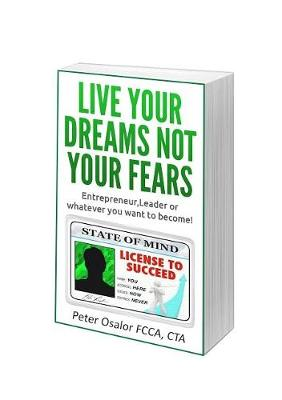 Live Your Dreams and Not Your Fears: Entreprenuer, Leader of Whatever You Want to Become (Paperback)