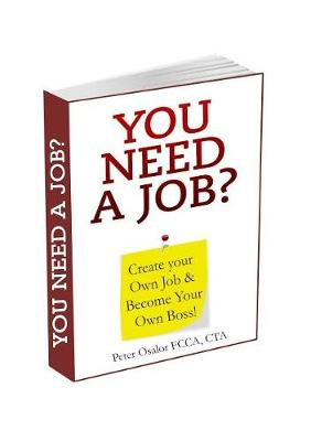 You Need a Job?: Create Your Own Job and Become Your Own Boss (Paperback)