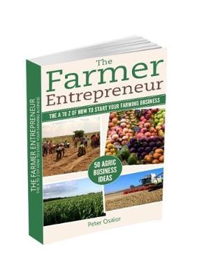 The Farmer Entrepreneur: A practical guide to Agri-Buness (Paperback)