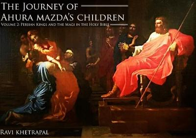 The Journey of Ahura Mazda's Children 2016: Persian Kings and the Magi in the Holy Bible Volume 2 (Paperback)