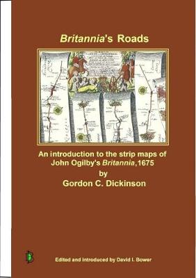 Britannia's Roads: An introduction to the strip maps of John Ogilby's Britannia,1675 (Paperback)