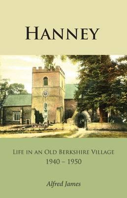 Hanney: Life in an Old Berkshire Village 1940-1950 (Paperback)