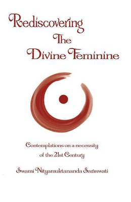 Rediscovering the Divine Feminine: Contemplations on a 21st Century Necessity (Paperback)