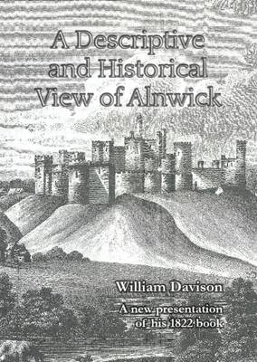A Descriptive and Historical View of Alnwick: A New Presentation of His 1822 Book (Paperback)