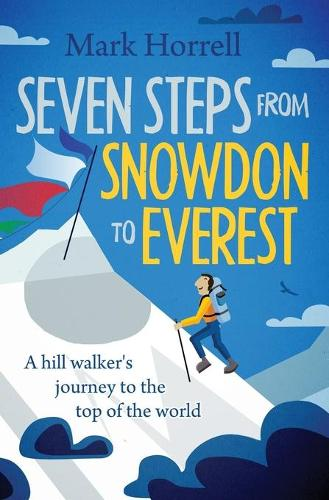 Seven Steps from Snowdon to Everest: A Hill Walker's Journey to the Top of the World (Paperback)