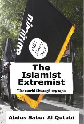 The Islamist Extremist: The World Through My Eyes (Paperback)