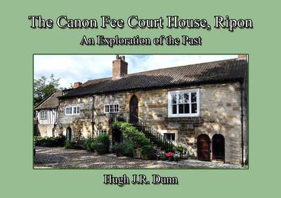 The Canon Fee Courthouse, Ripon: An Exploration of the Past (Paperback)