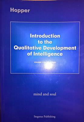 Introduction to the Qualitative Development of Intelligence: Mind and Soul - The Qualitative Development of Intelligence 1 (Paperback)