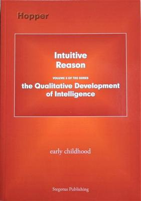 Intuitive Reason: Early Childhood: The Qualitative Development of Intelligence Volume 3 (Paperback)