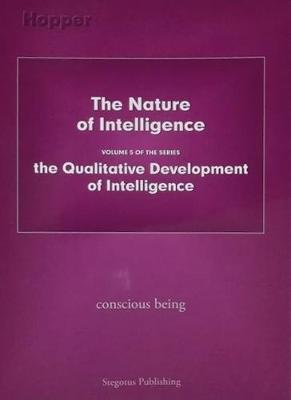 The Nature of Intelligence 2018: Volume 5 of the series the Qualitative Development of Intelligence (Paperback)