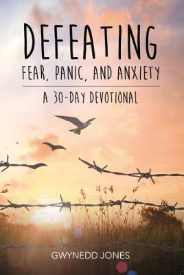 Defeating Fear, Panic, and Anxiety - A 30-Day Devotional (Paperback)
