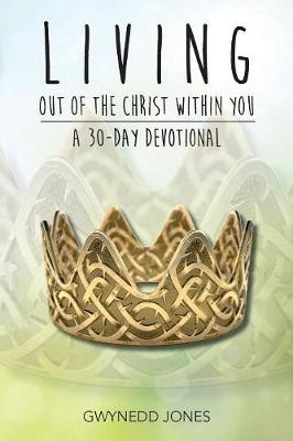Living Out of The Christ Within You - A 30-day Devotional (Paperback)