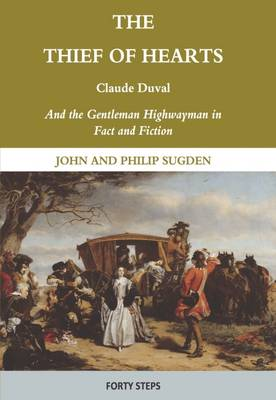 The Thief of Hearts: Claude Duval and the Gentleman Highwayman in Fact and Fiction (Hardback)