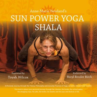 Sun Power Yoga SHALA: A Personal Journey Through the Theory, Philosophy and Everyday Practice of Yoga (Paperback)