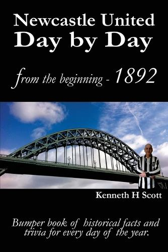 Newcastle United Day by Day: Bumper book of historical facts and trivia for every day of the year. (Paperback)