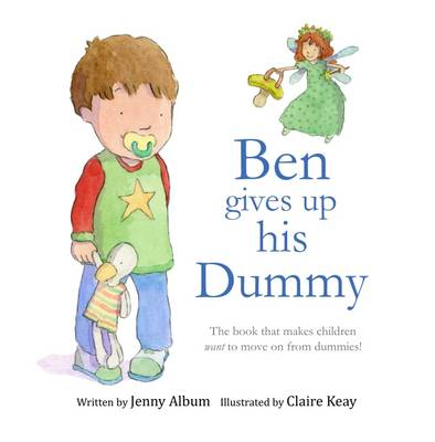 Ben Gives Up His Dummy: The Book That Makes Children Want to Move on from Dummies! (Paperback)