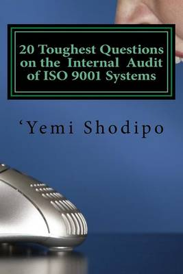 20 Toughest Questions on the Internal Audit of ISO 9001 Systems: ....And Their Very Practical Answers (Paperback)