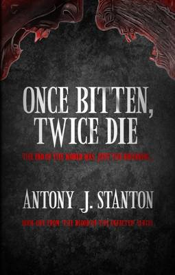Once Bitten, Twice Die - Blood of the Infected 1 (Paperback)