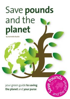 Save Pounds and the Planet: Your Green Guide to Saving the Planet and Your Purse (Paperback)