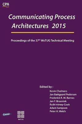 Communicating Process Architecture 2015: Proceedings of the 37th Wotug Technical Meeting (Paperback)