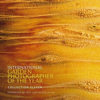 International Garden Photographer of the Year - Collection Eleven: Foreword by Roy Lancaster CBE VMH (Hardback)