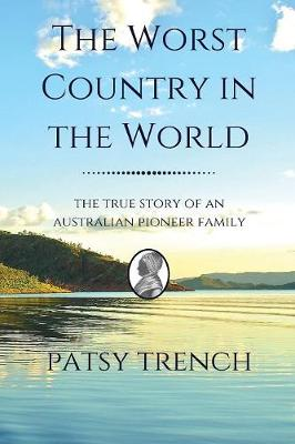 The Worst Country in the World: The True Story of an Australian Pioneer Family (Paperback)