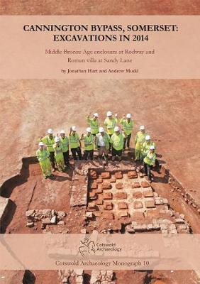 Cannington Bypass, Somerset: Excavations in 2014: Middle Bronze Age Enclosure at Rodway and Roman Villa at Sandy Lane - Cotswold Archaeology Monograph 10 (Hardback)